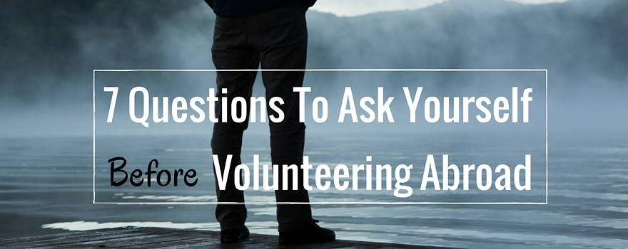 7 Questions to Ask Yourself Before Volunteering Abroad   GVI
