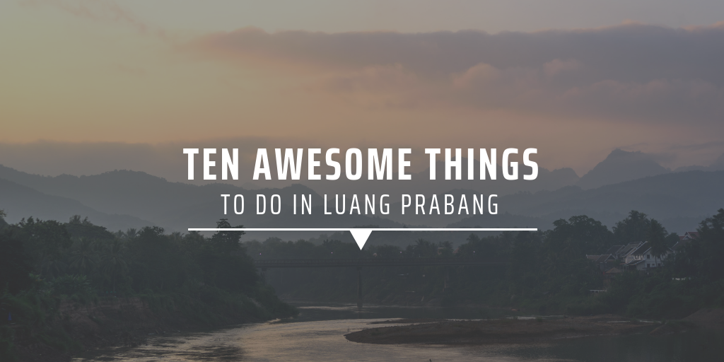 Ten awesome things to do in Luang Prabang