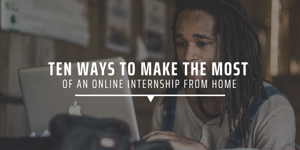 Ten ways to make the most of an online internship from home
